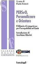 PERSeO. Personalizzare e Orientare. Il bilancio di competenze per l'occupabilitГ nel Lazio (Scienze della formazione Vol. 119) (Italian Edition)