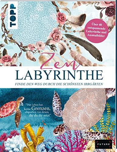 Zen Labyrinthe – Finde den Weg durch die schönsten Irrgärten: Über 40 entspannende Labyrinthe und Ausmalbilder