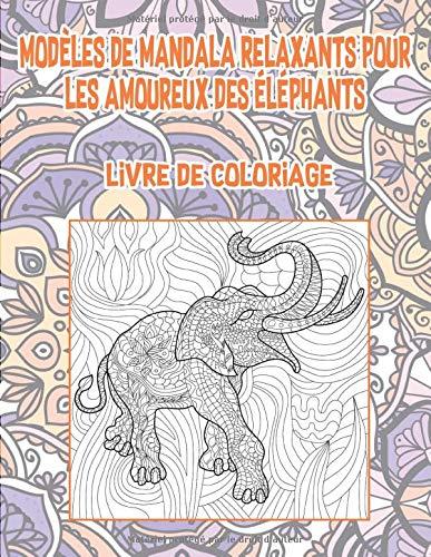 Modèles de mandala relaxants pour les amoureux des éléphants - Livre de coloriage PDF Books