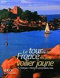 Le tour de la France du petit voilier jaune - De Dunkerque à Menton en passant par la Corse