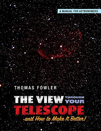 The View Through Your Telescope and How to Make It Better!: A Manual for Astronomers