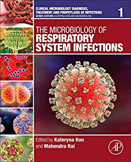 The Microbiology of Respiratory System Infections (Volume 1) (Clinical Microbiology Diagnosis, treatment and prophylaxis o...
