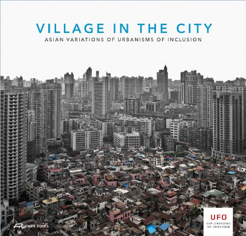 Village in the City - Asian Variations of Urbanisms of Inclusion (UFO: Explorations of Urbanism)