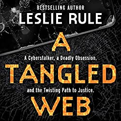 A Tangled Web: A Cyberstalker, a Deadly Obsession, and the Twisting Path to Justice