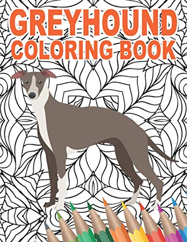 Greyhound Coloring Book: An Adult Colouring Book with Cute, Stress Relief, and Relaxing Dog Designs | 30 Patterns to Color for Pet Owners and Animal Lovers