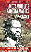 Mozambique's Samora Machel: A Life Cut Short (Ohio Short Histories of Africa)