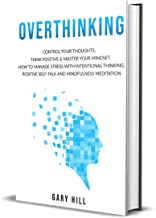 Overthinking: Control Your Thoughts, Think Positive & Master Your Mindset. How to Manage Stress With Intentional Thinking, Positive Self-Talk and Mindfulness Meditation (English Edition)