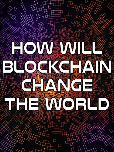 How Will Blockchain Change the World