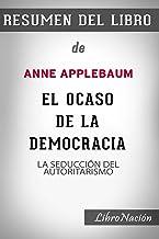 """Resumen de El Ocaso de la Democracia """"Twilight of Democracy"""": La seducción del autoritarismo De Anne Applebaum - Resumen D..."""