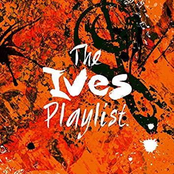 The Ives Playlist