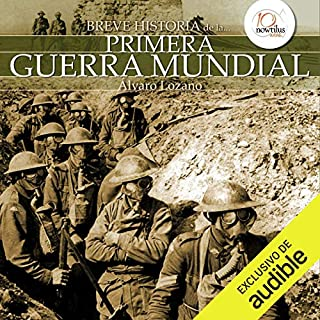 Breve historia de la Primera Guerra Mundial [Brief History of the First World War]                   Written by:                                                                                                                                 Álvaro Lozano                               Narrated by:                                                                                                                                 Jaime Collepardo                      Length: 10 hrs and 18 mins     Not rated yet     Overall 0.0