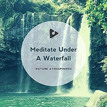 Meditate Under A Waterfall