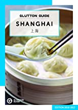 Glutton Guide Shanghai: The Hungry Traveler's Guidebook (Updated 2018 Edition) (Food Guide)