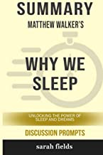 Summary of Why We Sleep: Unlocking the Power of Sleep and Dreams by Matthew Walker - Discussion Prompts