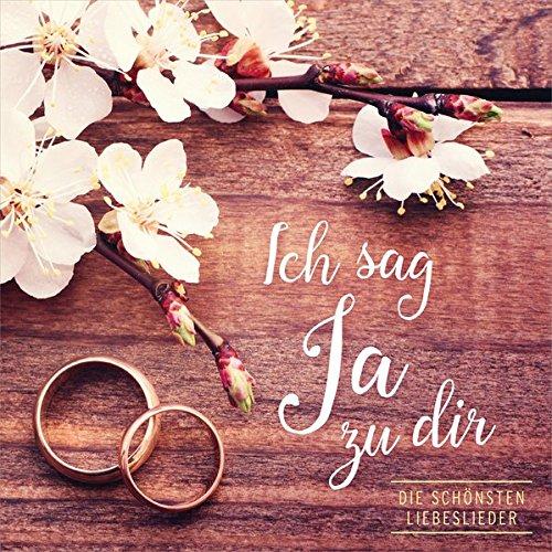 Ich sag Ja zu dir: Die schönsten Liebeslieder