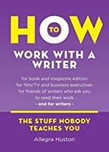 How to Work with a Writer: A Guide for Writers and Editors (Twice 5 Miles Guides)