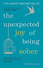 The Unexpected Joy of Being Sober: Discovering a happy, healthy, wealthy alcohol-free life PDF
