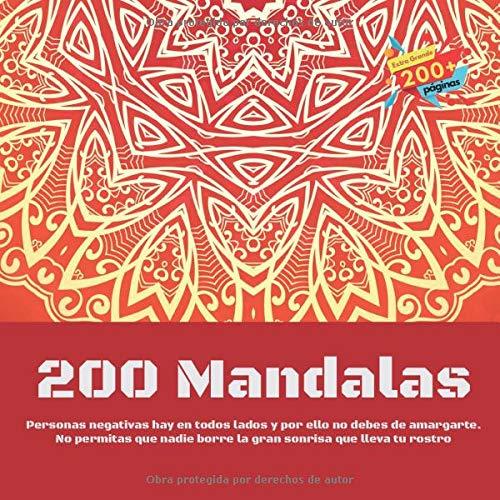200 Mandalas - Personas negativas hay en todos lados y por ello no debes de amargarte. No permitas que nadie borre la gran sonrisa que lleva tu rostro. ¡Que tengas un gran dia!