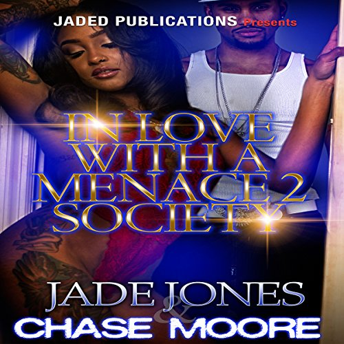 In Love with a Menace 2 Society                   By:                                                                                                                                 Jade Jones,                                                                                        Chase Moore                               Narrated by:                                                                                                                                 Derrick E. Hardin                      Length: 2 hrs and 47 mins     Not rated yet     Overall 0.0