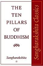 Ten Pillars of Buddhism (Sangharakshita Classics)