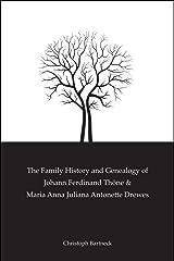The Family History And Genealogy of Johann Ferdinand Thöne and Maria Anna Juliana Antonette Drewes Kindle Edition