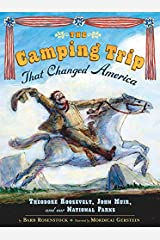 The Camping Trip that Changed America: Theodore Roosevelt, John Muir, and Our National Parks Kindle Edition