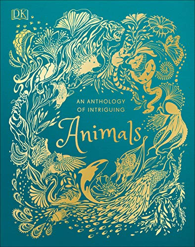 Compare Textbook Prices for An Anthology of Intriguing Animals Illustrated Edition ISBN 9781465477026 by DK