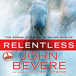 Relentless     The Power You Need to Never Give Up              By:                                                                                                                                 John Bevere                               Narrated by:                                                                                                                                 John Bevere                      Length: 9 hrs and 5 mins     273 ratings     Overall 4.7