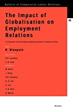 Impact of Globalisation on Employment Relations, A Comparison of the Automobile and Banking Industries in Australia and Korea (Bulletin of Comparative Labour Relations Series Set)