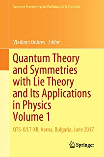 Quantum Theory and Symmetries with Lie Theory and Its Applications in Physics Volume 1: QTS-X/LT-XII, Varna, Bulgaria, June 2017 (Springer Proceedings ... & Statistics Book 263) (English Edition)