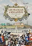 Les Français à Singapour - De 1819 à nos jours