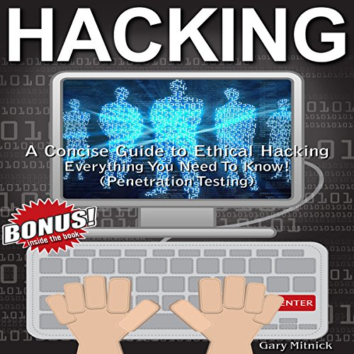 Hacking: A Concise Guide To Ethical Hacking - Everything You Need To Know! (Penetration Testing)                   By:                                                                                                                                 Gary Mitnick                               Narrated by:                                                                                                                                 Sean Tivenan                      Length: 1 hr and 52 mins     2 ratings     Overall 5.0