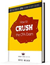 Crush The CPA Exam 2016 Study Guide: Tools and Tricks to Passing the CPA Exam on Your First Try!: 2016 CPA Exam Study Guide