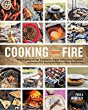 Cooking with Fire: From Roasting on a Spit to Baking in a Tannur, Rediscovered Techniques and...