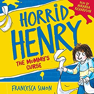 Horrid Henry and the Mummy's Curse                   By:                                                                                                                                 Francesca Simon                               Narrated by:                                                                                                                                 Miranda Richardson                      Length: 55 mins     16 ratings     Overall 4.7