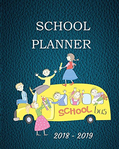 School Planner 2018 - 2019: School Bus Themed School Planner-8 x 10