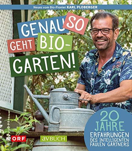 Genau so geht Biogarten: 20 Jahre Erfahrungen des intelligenten faulen Gärtners –