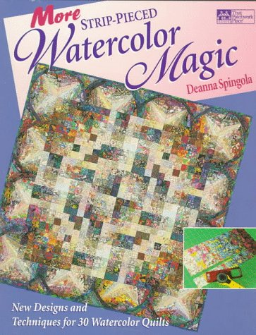 More Strip-Pieced Watercolor Magic: New Designs and Techniques for 30 Watercolor Quilts