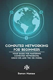 Computer Networking for Beginners: Your Guide for Mastering Computer Networking, Cisco..