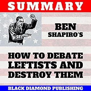 Summary: Ben Shapiro's How to Debate Leftists and Destroy Them                   Written by:                                                                                                                                 Black Diamond Publishing                               Narrated by:                                                                                                                                 Michael Price                      Length: 30 mins     7 ratings     Overall 3.7