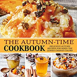The Autumn-Time Cookbook: Delicious Autumn Recipes for when the Leaves Change Colors (2nd Edition) by [BookSumo Press]