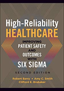 High-Reliability Healthcare: Improving Patient Safety and Outcomes with Six Sigma, Second Edition (ACHE Management)