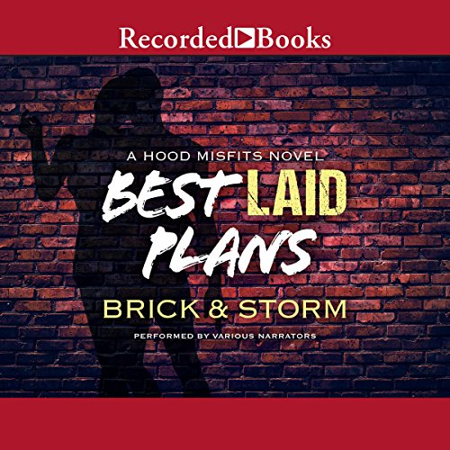 Best Laid Plans     A Hood Misfits Novel              By:                                                                                                                                 Brick and Storm                               Narrated by:                                                                                                                                 Jason Theus,                                                                                        Russell Bain,                                                                                        Diana Luke,                   and others                 Length: 9 hrs and 20 mins     148 ratings     Overall 4.5