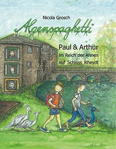 Algenspaghetti (Band 3): Paul & Arthur im Reich der Ahnen auf Schloss Rheydt