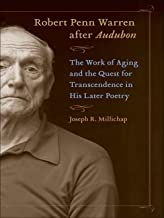 Robert Penn Warren after Audubon: The Work of Aging and the Quest for Transcendence in His Later Poetry