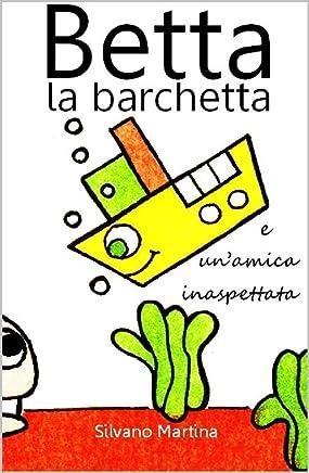 Betta la barchetta e unamica inaspettata (Libro illustrato per bambini)