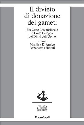 Il divieto di donazione dei gameti. Fra Corte Costituzionale e Corte Europea dei Diritti dellUomo (Diritto e società Vol. 57)