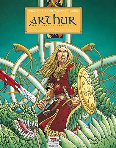 Arthur, une épopée celtique, tome 3 : Gwalchmei le héros