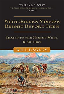 With Golden Visions Bright Before Them, 2: Trails to the Mining West, 1849-1852 (Overland West)