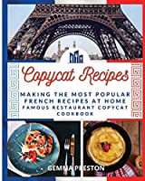 Copycat Recipes - French: Making the Most Popular French Recipes at Home (Famous Restaurant Copycat Cookbook)